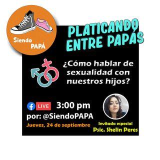 """PLATICANDO ENTRE PAPÁS """"¿Cómo hablar de sexualidad con nuestros hijos?"""" Programa #15"""