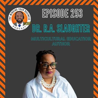 #253 - Dr. R.A. Slaughter, Ed.D., Literacy advocate, Educator, & Author