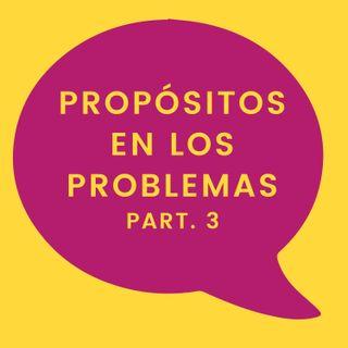 60. Propósito en los problemas (Pt. 3)