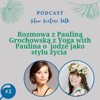 #2 Rozmow z Pauliną Grochowską z Yoga with Paulina jodze jako stylu życia