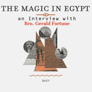 Whence Came You? - 0451 - The Magic in Egypt with Gerald Fortune