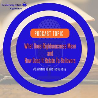 What Does Righteousness Mean and How Does It Relate To Believers | Lakeisha McKnight