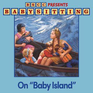 "BSCC Presents: Babysitting on ""Baby Island"""