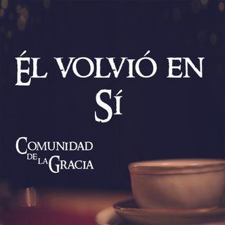 03 Volvió en Sí | Comunidad de la Gracia | Pastor José Prado