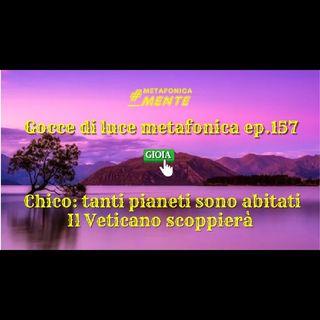 157.Gocce p157| I pianeti sono quasi tutti abitati dice Chico| Notizie dal cielo sul Vaticano