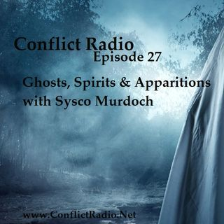 Episode 27  Ghosts, Spirits & Apparitions with Sysco Murdoch