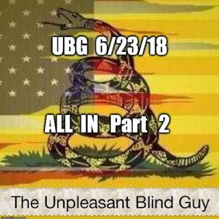 The Unpleasant Blind Guy : 6/23/18 - All In, Part  2