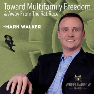 Toward Multifamily Freedom and Away From the Rat Race with Mark Walker