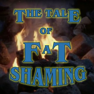 The Tale of the Dream Machine or The Tale of Fat Shaming