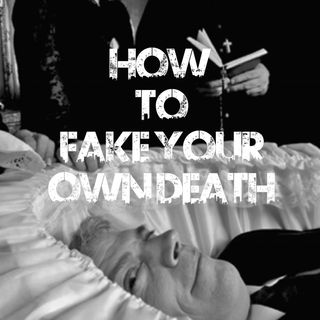 How To Fake Your Own Death