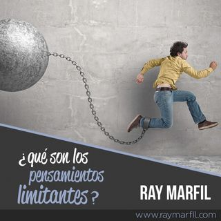 ¿Qué son los pensamientos limitantes? Ray Marfil