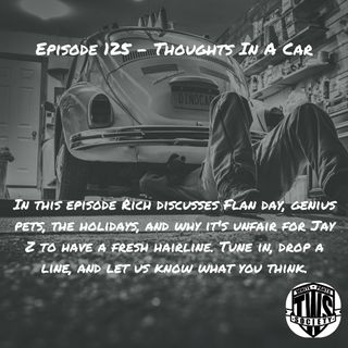 Episode 125 - Thoughts In A Car