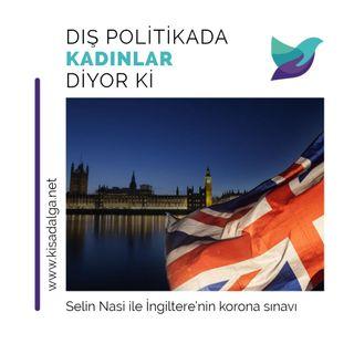 Dış Politikada Kadınlar Diyor Ki: Selin Nasi ile İngiltere'nin korona sınavı