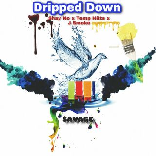 Dripped Down Shay No ( Feat. Temp Hitts & J Smoke)