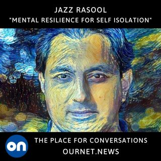 Coping with Covid19: Mental Resilience for Social Isolation - Jazz Rasool
