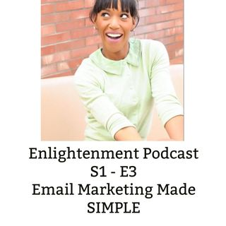 The Enlightenment Series: S1 - E3 - Shayla Locklear on Email Marketing made EASY