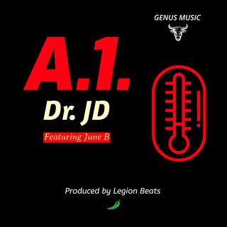 A.1. by Dr. JD featuring June B produced by Legion Beats