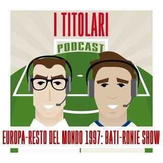 Ep. 11 - Europa-Resto del Mondo 1997 e lo show Ronaldo-Batistuta