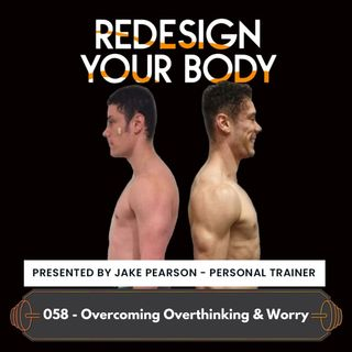 Episode 058 - How to manage your Overthinking & Worry