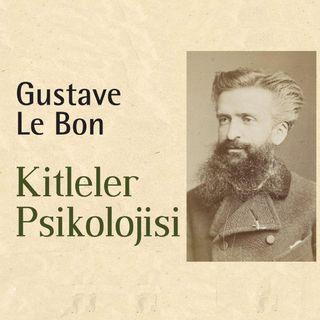 Gustave Le Bon ve Sürü Psikolojisi Üzerine...
