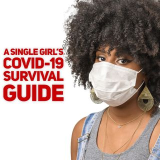 A Single Girl's COVID-19 Survival Guide