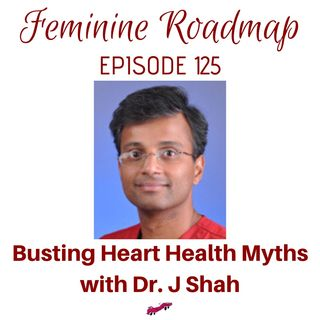 FR Ep #125 Busting Heart Health Myths with Dr J Shah