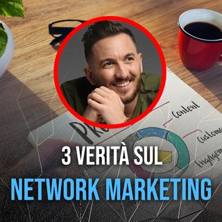 Le 3 Verità sul Network Marketing