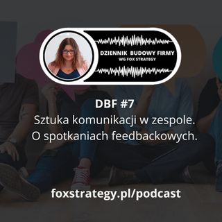DBF #7: Sztuka komunikacji w zespole. O spotkaniach feedbackowych. [BIZNES]