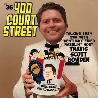 400 Court Street - Guest former USWA manager of champions Travis Scott Bowden to discuss the CWA in the fall of 84.