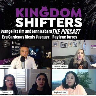 Kingdom Shifters The Podcast : REVIVAL AWAKENED : Jennifer Rabara | Eva Cardenas | Alexis Vasquez | Raylene Torres