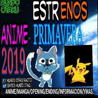●ESTRENOS ANIME TEMP. PRIMAVERA 2019!!
