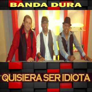 1 Quisiera Ser Idiota-  Orquesta Banda Dura