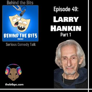 Episode 59: Larry Hankin - Part 1