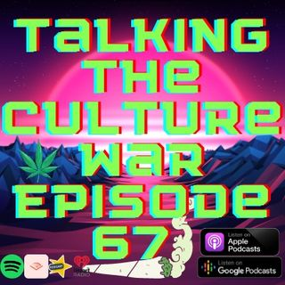 Talking The Culture War Episode 67