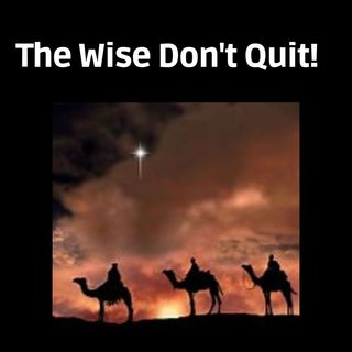 Episode 7- The Wise Don't Quit