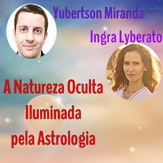 Podcast: A Natureza Oculta Iluminada pela Astrologia - com Ingra Lyberato e Yubertson Miranda