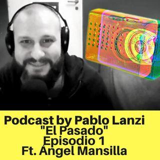 Episodio 1 - El Pasado - Ft. Ángel Mansilla