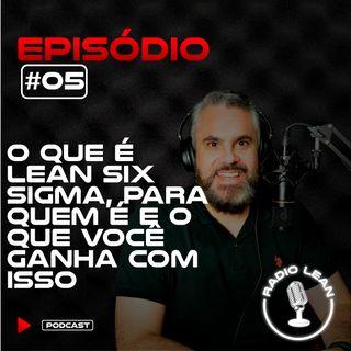 EP 05 - O que é Lean Six Sigma, para quem é e o que você ganha com isso