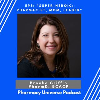 Episode 5-Super-heroic: Pharmacist, Mom, Leader (Dr. Brooke Griffin)