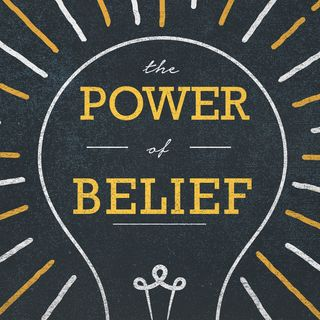 The Power of Belief (Part 1)