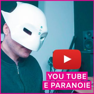 #14 - You Tube e Paranoie
