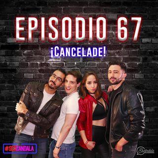 Ep 67 ¡Cancelade!