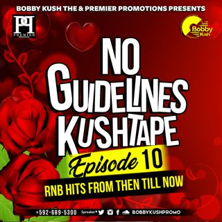 EPISODE 10 - [RNB FROM THEN TILL NOW] - BOBBY KUSH PRESENTS NO GUIDELINES KUSHTAPE +592-689-5300