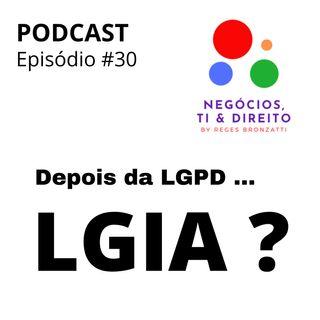 E depois da LGPD ? Está chegando a LGIA!