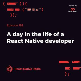 RNR 192 - A day in the life of a React Native developer