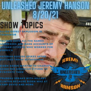 Unleashed Jeremy Hanson 8 20 21  American allies expect explosion of terrorism after botched withdrawal.