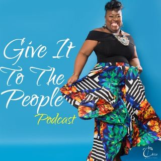 Give It To The People Podcast