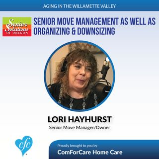 6/20/17: Lori Hayhurst with Senior Solutions of Oregon   Senior move management as well as organizing & downsizing