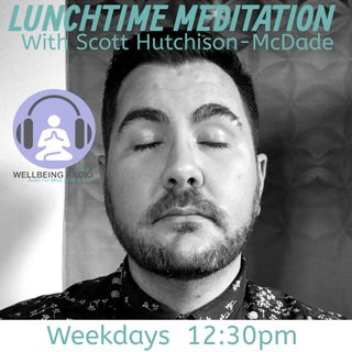 Join Scott Hutchison-McDade for his lunchtime meditation