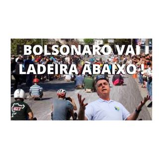 Bolsonaro vai ladeira abaixo!